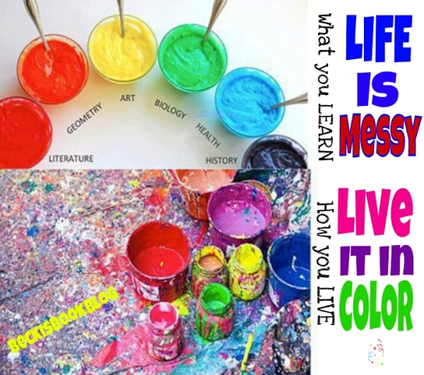 Life is MESSY - Live it in COLOR!